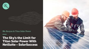 NetSuite Solar ERP   The Sky's the Limit for Titan Solar Power with NetSuite - SolarSuccess