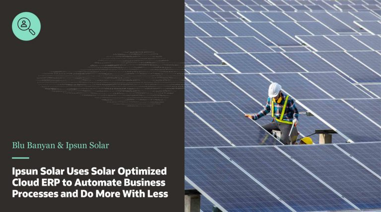 Solar Software Case Study Ipsun Solar: Uses Solar Optimized Cloud ERP to Automate Business Processes and Do More with Less