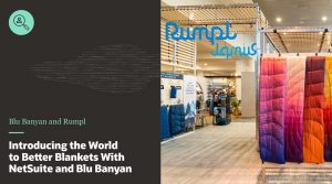 Introducing the World to Better Blankets With NetSuite and Blu Banyan