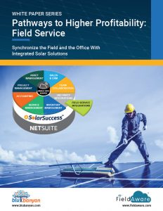 White Paper Series: Pathways to Higher Profitability - Field Service. Synchronize the Field and the Office With Integrated Solar Solutions